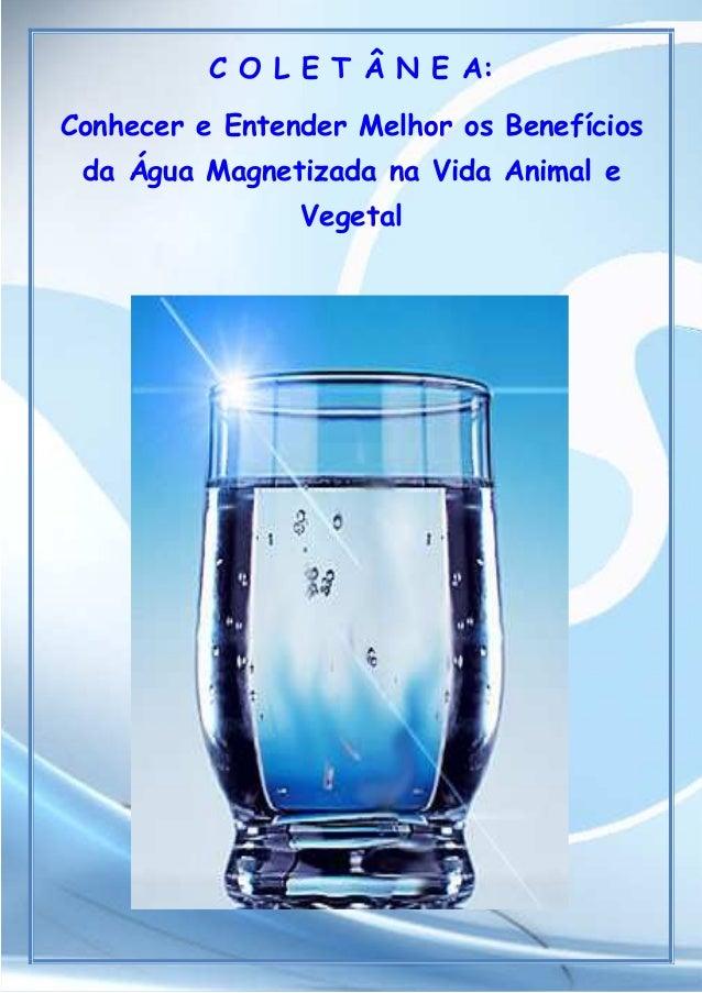C O L E T Â N E A:Conhecer e Entender Melhor os Benefícios da Água Magnetizada na Vida Animal e                Vegetal