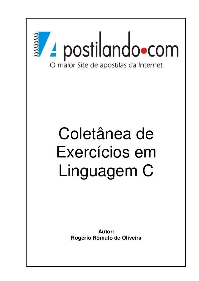 Coletânea de Exercícios em Linguagem C Autor: Rogério Rômulo de Oliveira