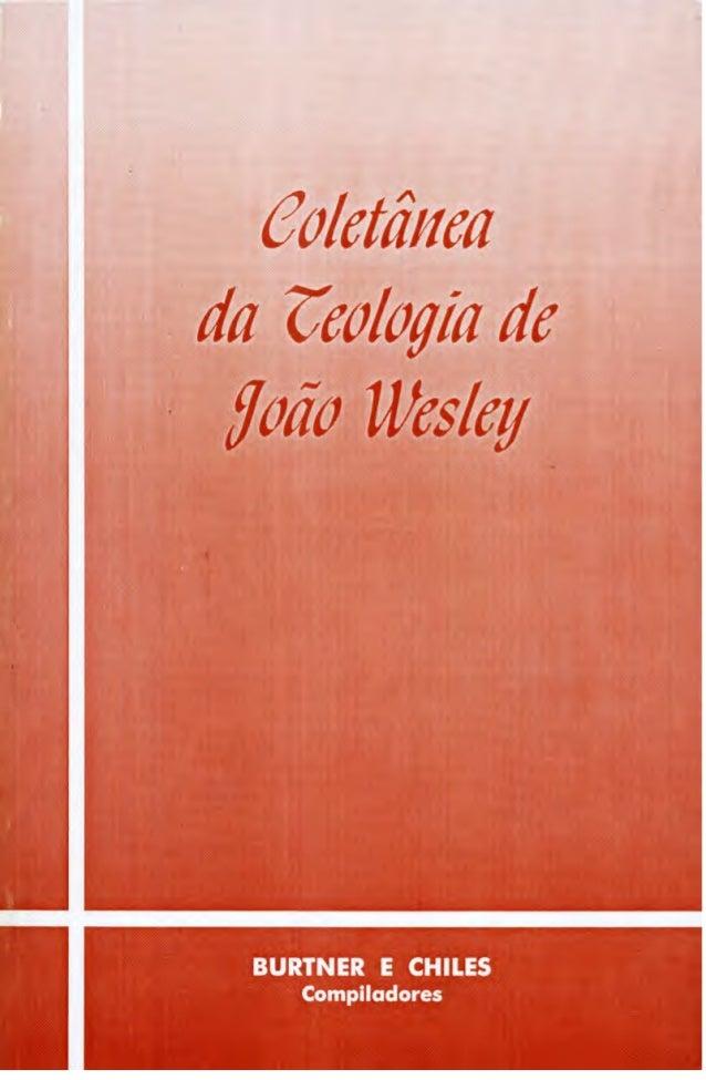 COLETÂNIA DA TEOLOGIA DE JOÃO WESLEY  Compilação de Robert W. Burtner e Robert E. Chiles  Tradução de Messias Freire
