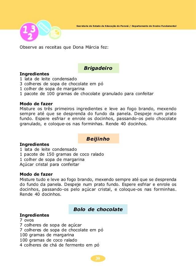 35 Secretaria de Estado da Educação do Paraná / Departamento de Ensino Fundamental Modo de fazer Bata todos os ingrediente...