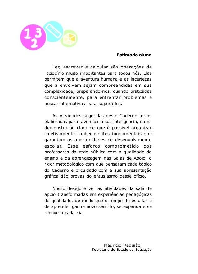 7 Caro aluno Este Caderno, que ora entregamos a você aluno da Sala de Apoio à Aprendizagem, é a comprovação da capacidade ...