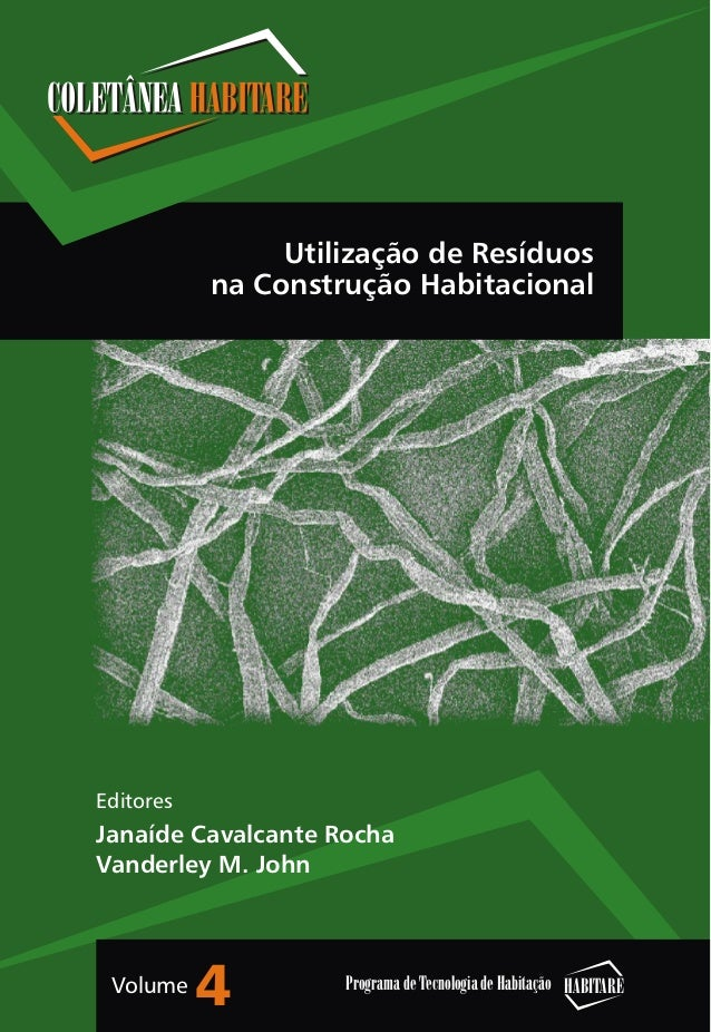 Editores Janaíde Cavalcante Rocha Vanderley M. John HABITAREPrograma de Tecnologia de HabitaçãoVolume 4 Utilização de Resí...