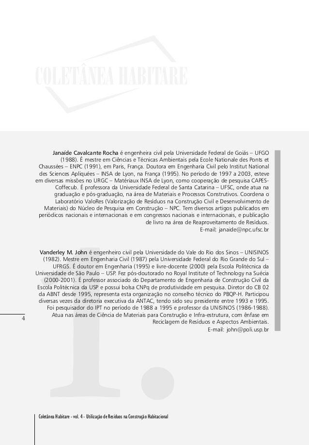 4 Coletânea Habitare - vol. 4 - Utilização de Resíduos na Construção Habitacional 4 1. Janaíde Cavalcante Rocha é engenhei...