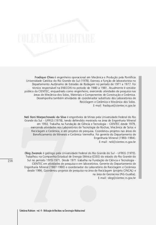218 Coletânea Habitare - vol. 4 - Utilização de Resíduos na Construção Habitacional 218 7. Fradique Chies é engenheiro ope...