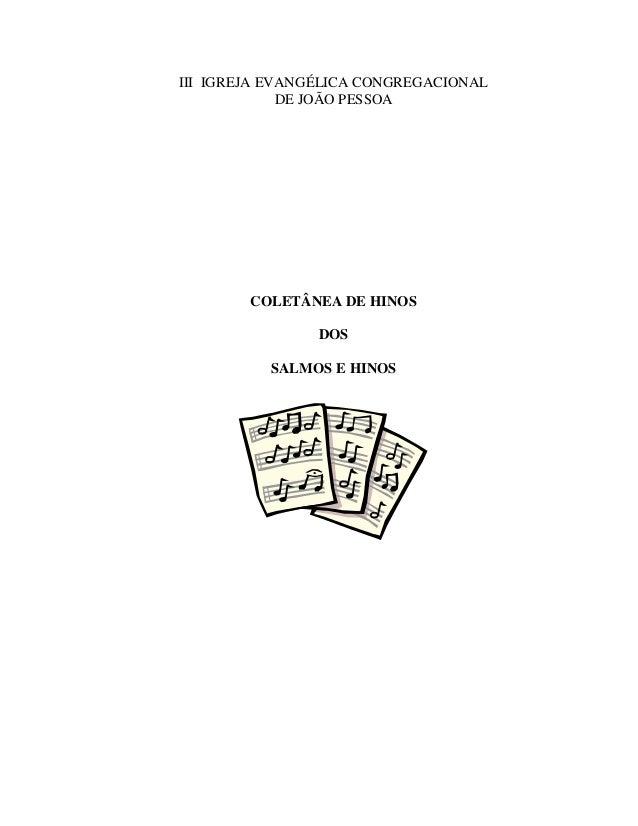 III IGREJA EVANGÉLICA CONGREGACIONAL  DE JOÃO PESSOA  COLETÂNEA DE HINOS  DOS  SALMOS E HINOS