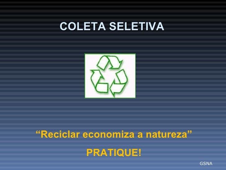 """ Reciclar economiza a natureza"" PRATIQUE! GSNA COLETA SELETIVA"
