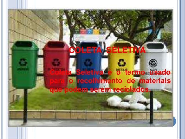 COLETA SELETIVAColeta Seletiva é o termo usadopara o recolhimento de materiaisque podem serem reciclados.