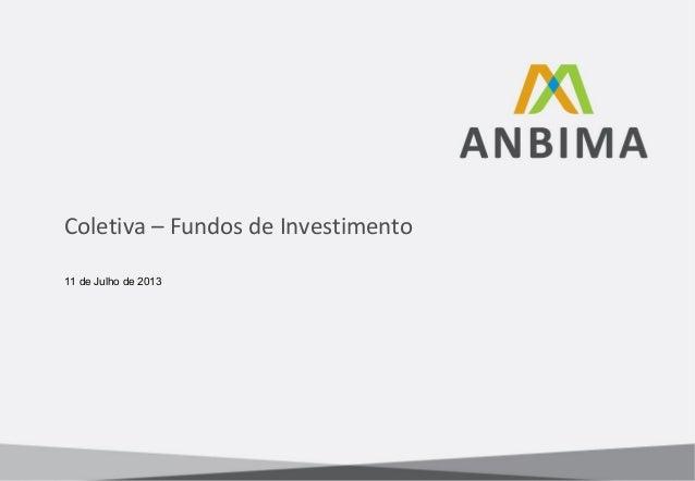 Coletiva – Fundos de Investimento 11 de Julho de 2013