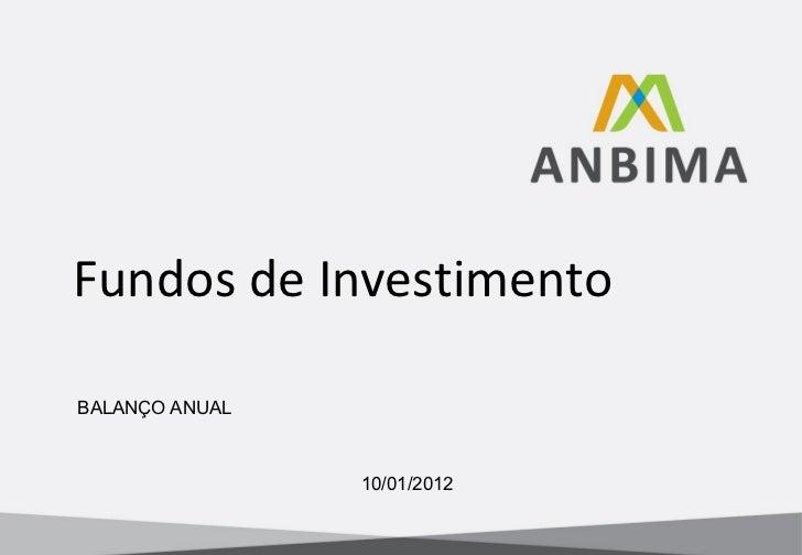 Fundos de Investimento BALANÇO ANUAL 10/01/2012