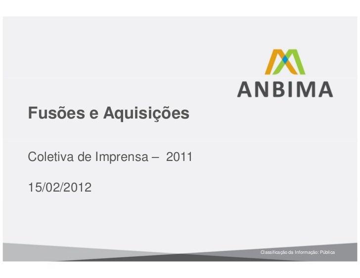 Fusões e AquisiçõesColetiva de Imprensa – 201115/02/2012                              Classificação da Informação: Pública