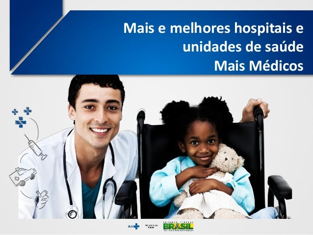 Mais e melhores hospitais eunidades de saúdeMais Médicos