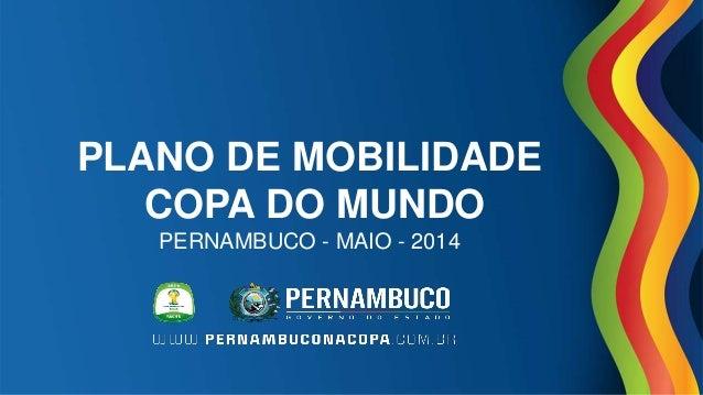 PLANO DE MOBILIDADE COPA DO MUNDO PERNAMBUCO - MAIO - 2014