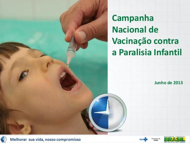 Melhorar sua vida, nosso compromissoCampanhaNacional deVacinação contraa Paralisia InfantilJunho de 2013
