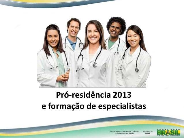 Pró-residência 2013e formação de especialistas