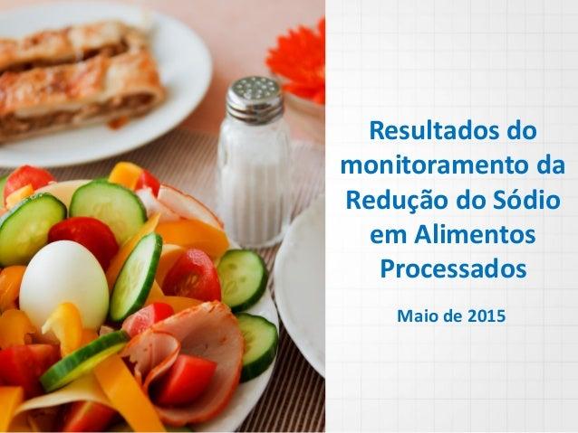 Resultados do monitoramento da Redução do Sódio em Alimentos Processados Maio de 2015