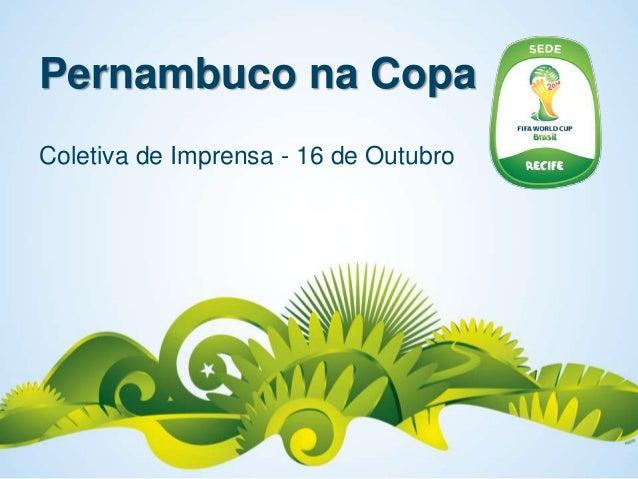 Pernambuco na CopaColetiva de Imprensa - 16 de Outubro