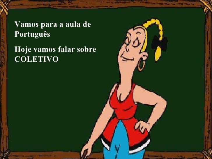 Vamos para a aula de Português Hoje vamos falar sobre COLETIVO