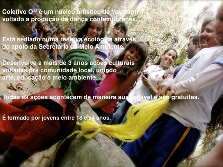 Coletivo O¹² é um núcleoartístico de Votorantimvoltado a produção de dançacontemporânea.<br />Estásediadonumareservaecológ...