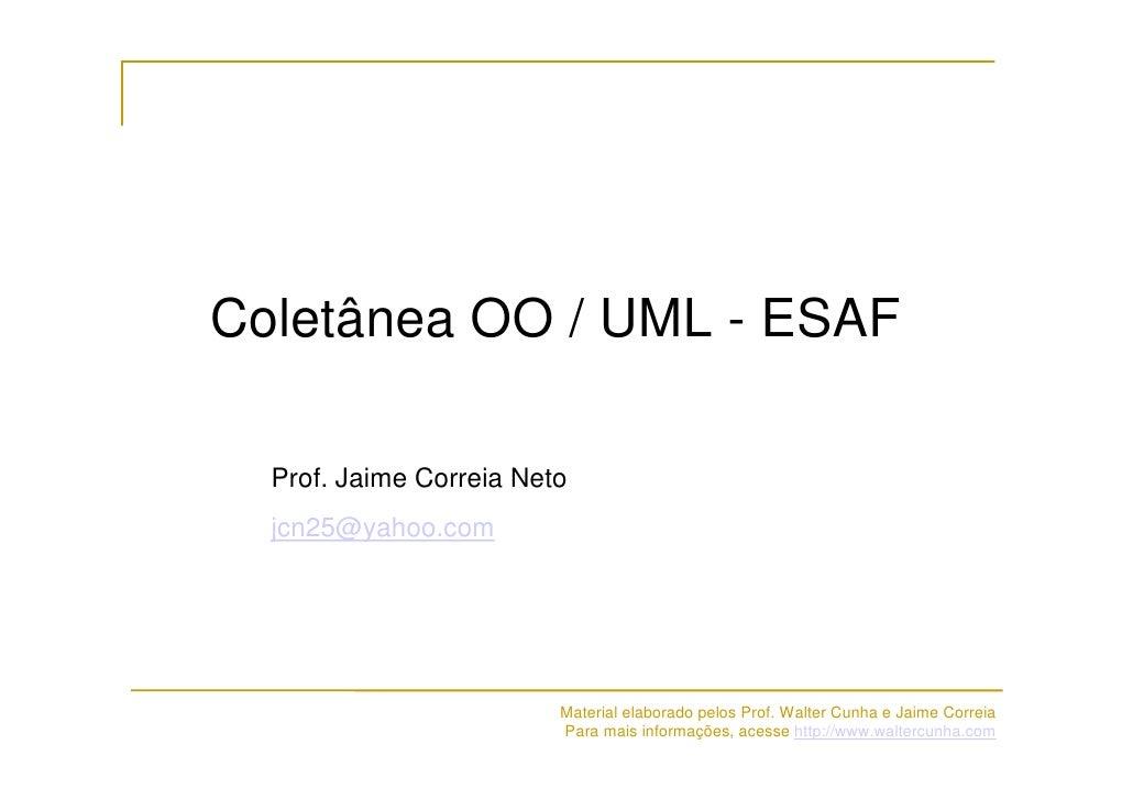 Coletânea OO / UML - ESAF    Prof. Jaime Correia Neto   jcn25@yahoo.com                              Material elaborado pe...