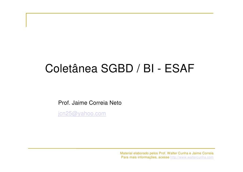 Coletânea SGBD / BI - ESAF    Prof. Jaime Correia Neto   jcn25@yahoo.com                              Material elaborado p...