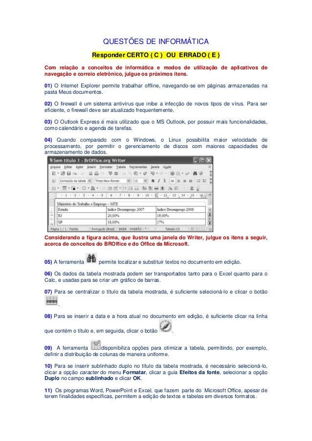 QUESTÕES DE INFORMÁTICA Responder CERTO ( C ) OU ERRADO ( E ) Com relação a conceitos de informática e modos de utilização...