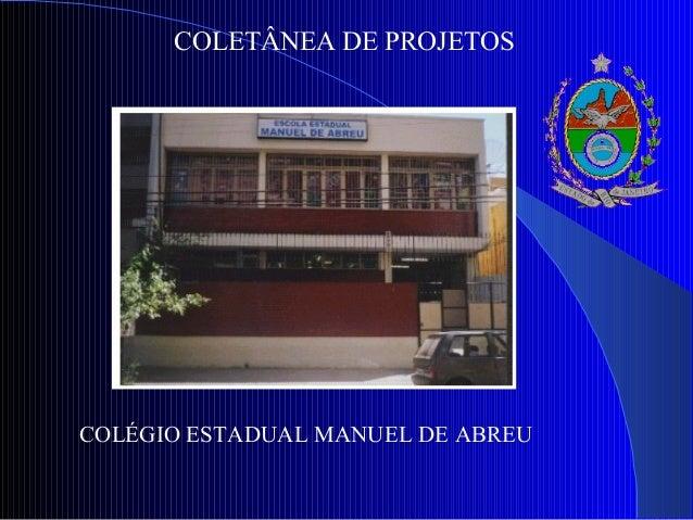 COLETÂNEA DE PROJETOS COLÉGIO ESTADUAL MANUEL DE ABREU