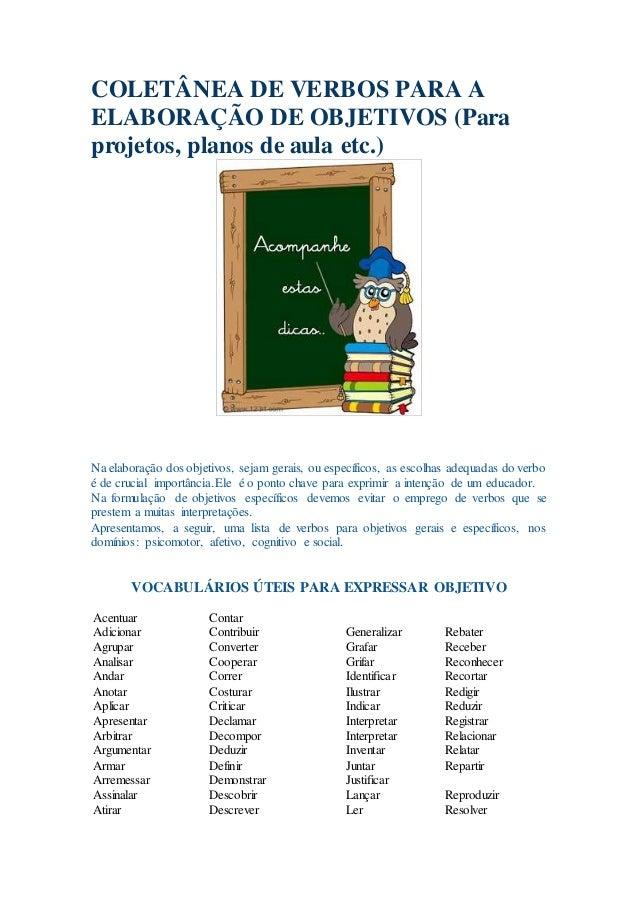 COLETÂNEA DE VERBOS PARA A ELABORAÇÃO DE OBJETIVOS (Para projetos, planos de aula etc.) Na elaboração dos objetivos, sejam...