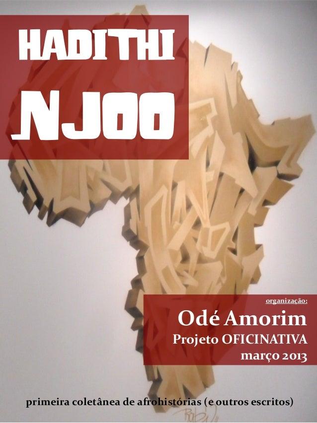 HADITHI NJOO primeira coletânea de afrohistórias (e outros escritos) organização: Odé Amorim Projeto OFICINATIVA março 2013