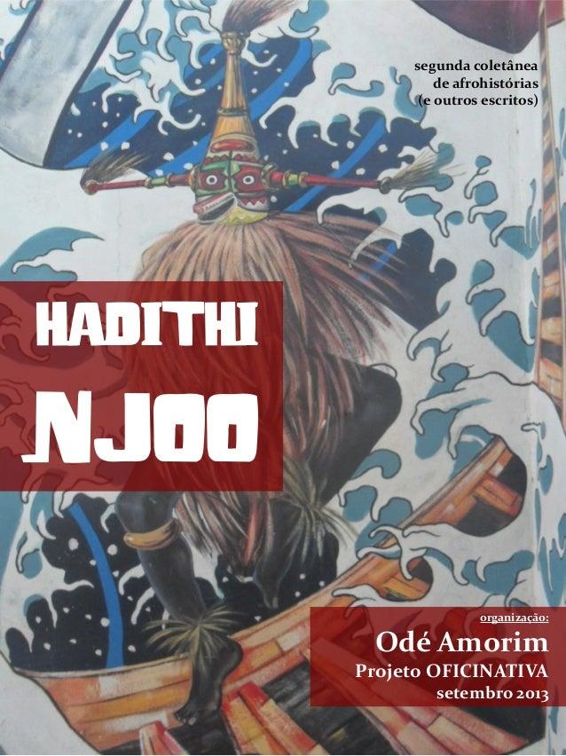 HADITHI NJOO organização: Odé Amorim Projeto OFICINATIVA setembro 2013 segunda coletânea de afrohistórias (e outros escrit...