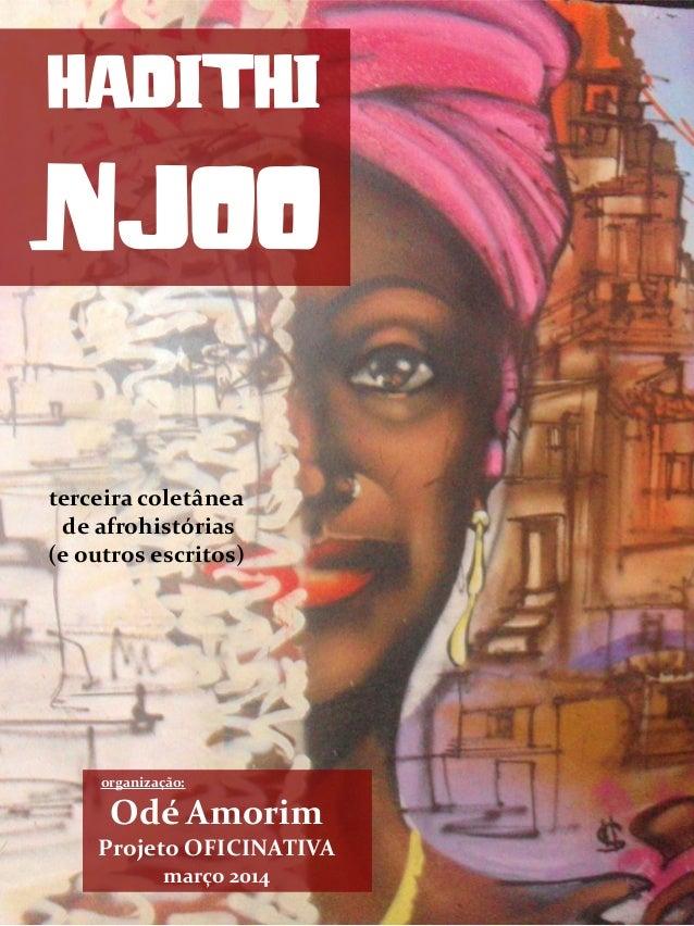 HADITHI NJOO organização: Odé Amorim Projeto OFICINATIVA março 2014 terceira coletânea de afrohistórias (e outros escritos)
