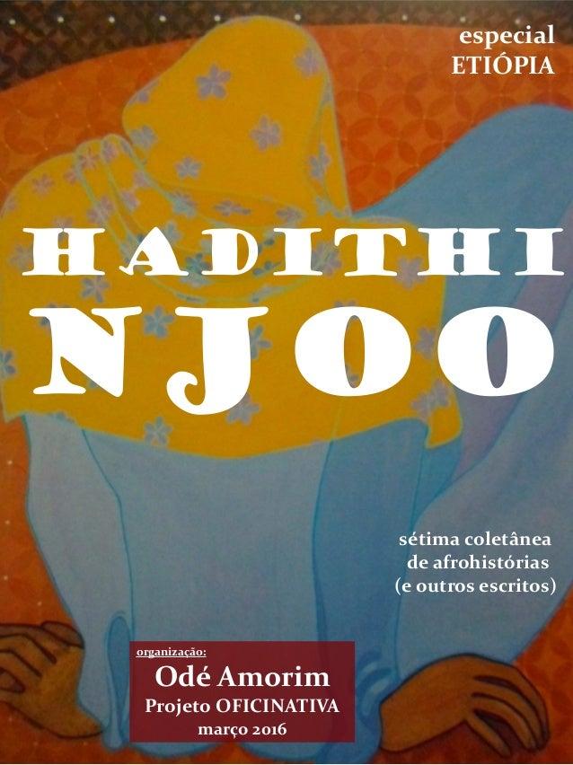 HaDITHI organização: Odé Amorim Projeto OFICINATIVA março 2016 sétima coletânea de afrohistórias (e outros escritos) NJOO ...