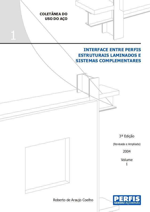 COLETÂNEA DO USO DO AÇO 3ª Edição (Revisada e Ampliada) 2004 Volume 1 INTERFACE ENTRE PERFIS ESTRUTURAIS LAMINADOS E SISTE...