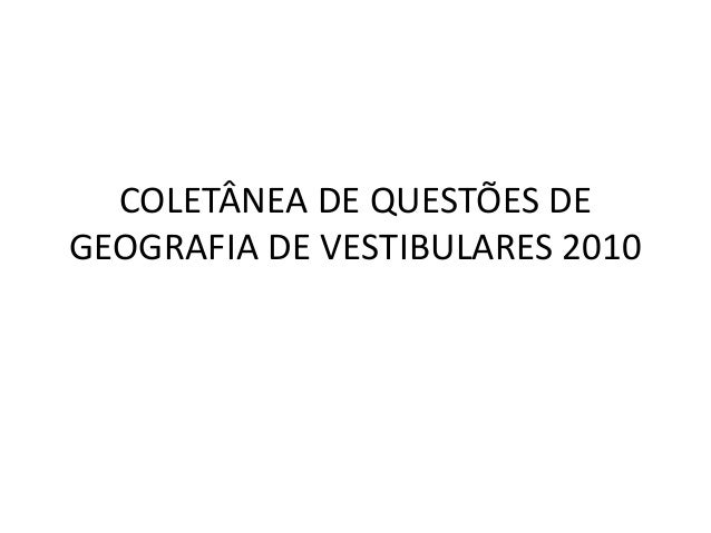 COLETÂNEA DE QUESTÕES DE GEOGRAFIA DE VESTIBULARES 2010<br />