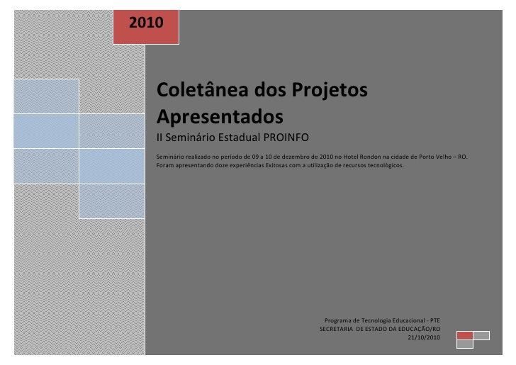 2010   Coletânea dos Projetos   Apresentados   II Seminário Estadual PROINFO   Seminário realizado no período de 09 a 10 d...