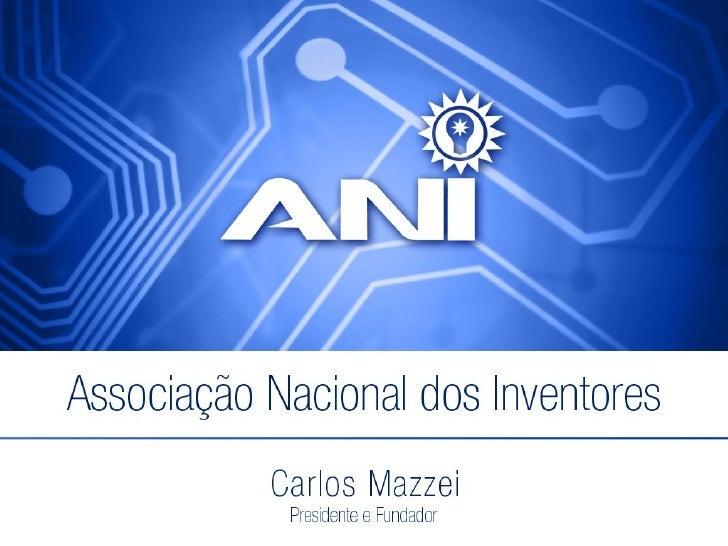 A.N.I.      Carlos Mazzeicamazzei@inventores.com.br  www.inventores.com.br