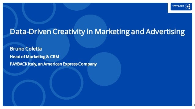 1 Data-Driven Creativity in Marketing and Advertising Bruno Coletta Head of Marketing & CRM PAYBACKItaly, an AmericanExpre...