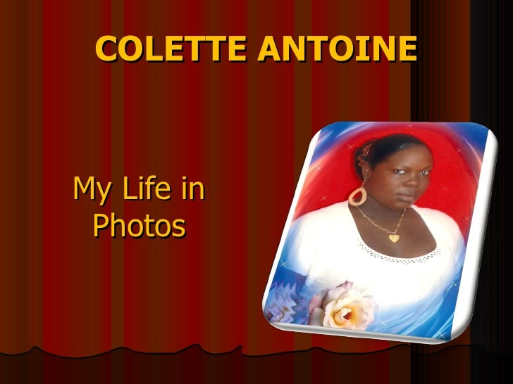 COLETTE ANTOINE <ul><li>My Life in Photos </li></ul>