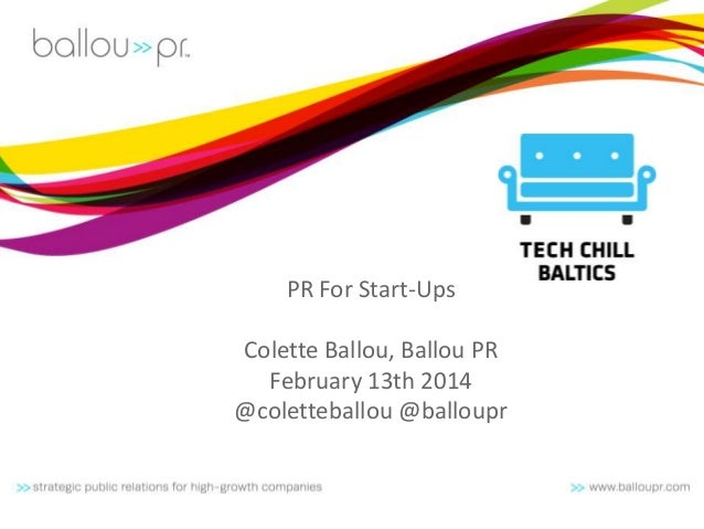 PR For Start-Ups Colette Ballou, Ballou PR February 13th 2014 @coletteballou @balloupr