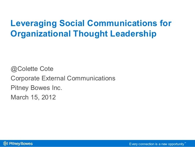 Every connection is a new opportunity™ Leveraging Social Communications for Organizational Thought Leadership @Colette Cot...