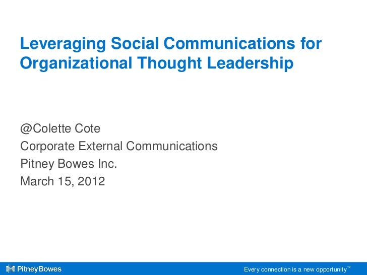 Leveraging Social Communications forOrganizational Thought Leadership@Colette CoteCorporate External CommunicationsPitney ...
