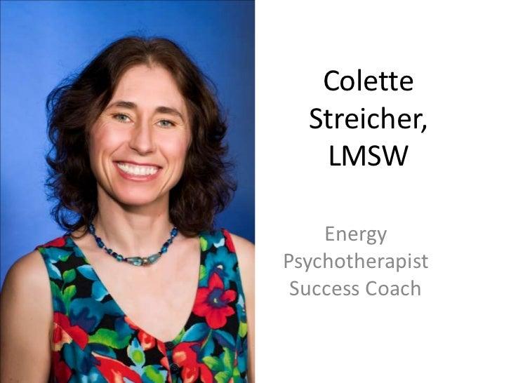Colette  Streicher,   LMSW    EnergyPsychotherapist Success Coach