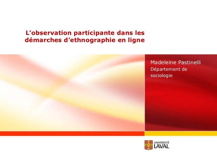 L'observation participante dans les démarches d'ethnographie en ligne Madeleine Pastinelli Département de sociologie