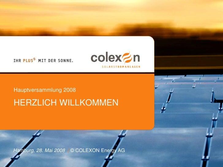 Hauptversammlung 2008  HERZLICH WILLKOMMEN     Hamburg, 28. Mai 2008 | © COLEXON Energy AG  1 | 24.09.2010