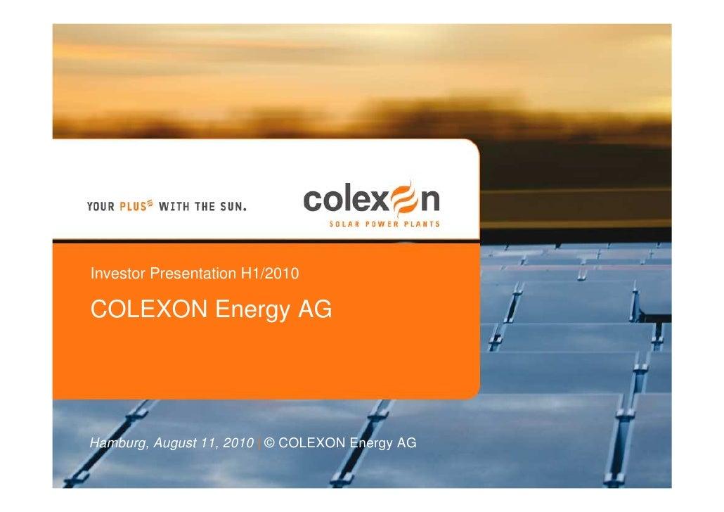Investor Presentation H1/2010  COLEXON Energy AG     Hamburg, August 11, 2010 | © COLEXON Energy AG