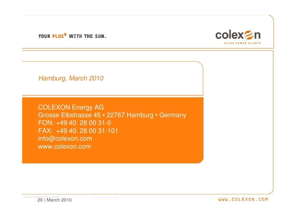 Hamburg, March 2010    COLEXON Energy AG Grosse Elbstrasse 45 • 22767 Hamburg • Germany FON: +49 40. 28 00 31-0 FAX: +49 4...