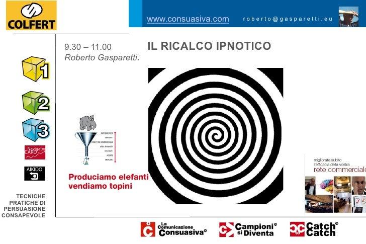 www.consuasiva.com   roberto@gasparetti.eu                9.30 – 11.00          IL RICALCO IPNOTICO                Roberto...