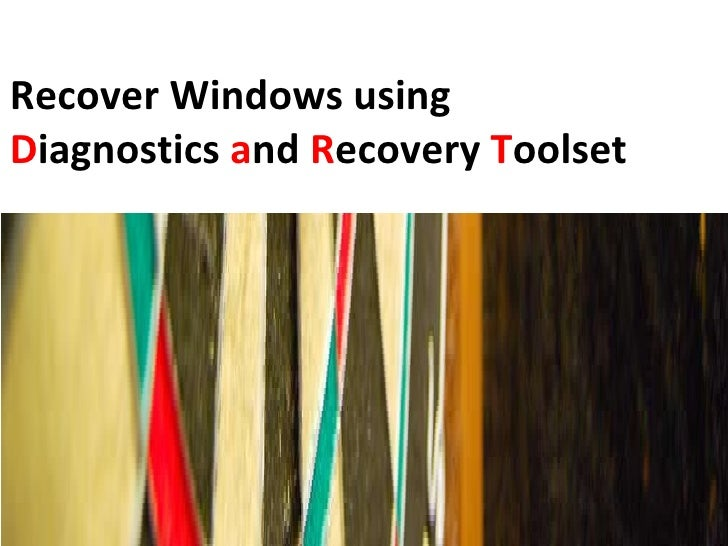Recover Windows using D iagnostics  a nd  R ecovery  T oolset