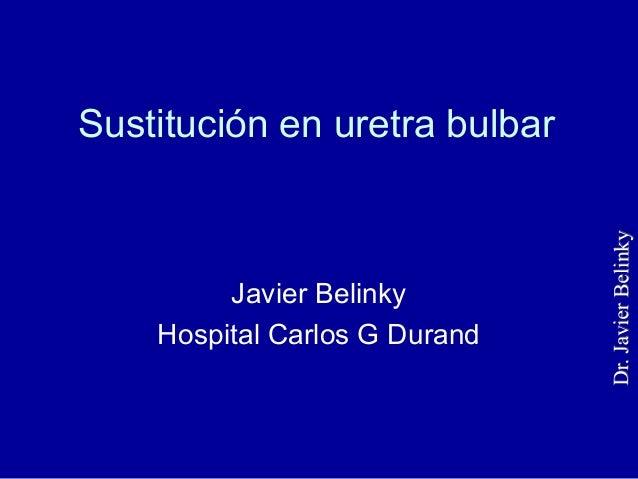 Sustitución en uretra bulbar Javier Belinky Hospital Carlos G Durand