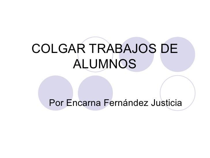 COLGAR TRABAJOS DE ALUMNOS Por Encarna Fernández Justicia