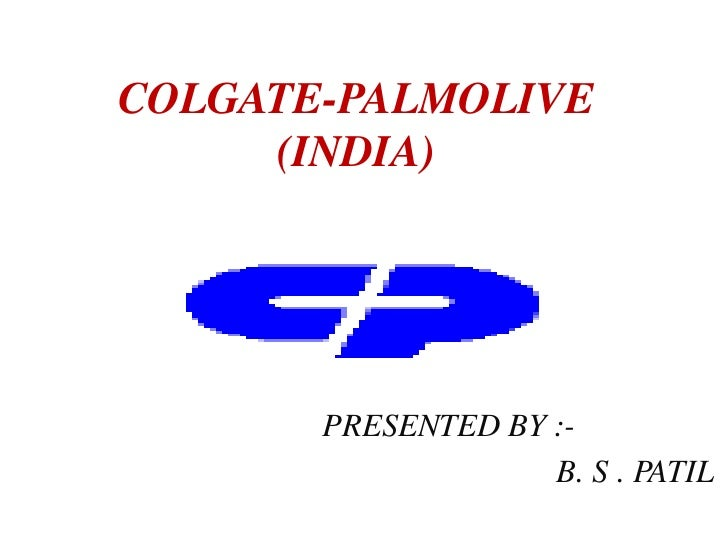 COLGATE-PALMOLIVE     (INDIA)       PRESENTED BY :-                    B. S . PATIL